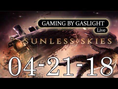 GamingByGaslight Live 04/21/18 - Featuring Sunless Skies