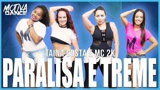 Baixar Paralisa E Treme - Tainá Costa e MC 2K | Motiva Dance (Coreografia)