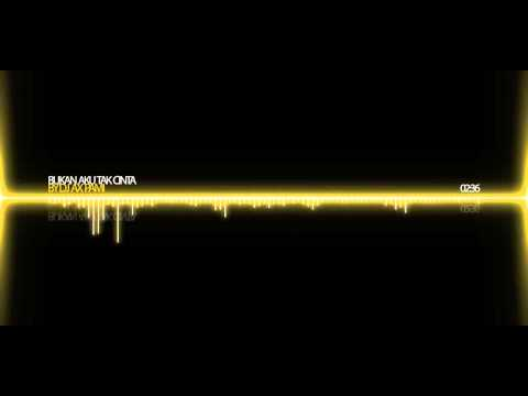 DJ AX PAMI - BUKAN AKU TAK CINTA MEGAMIX