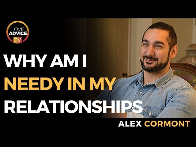Why Am I Always Needy In My Relationships | How To Stop Being Needy In A Relationship