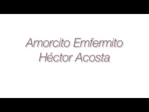Héctor Acosta (El Torito) - Amorcito Emfermito letra