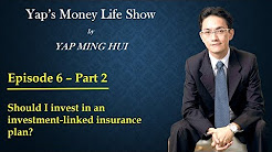 #6 Part 2 - Should I invest in an investment-linked insurance plan?