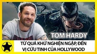 Tom Hardy – Từ Quá Khứ Nghiện Ngập Đến Vị Cứu Tinh Của Hollywood
