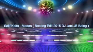 Salif Keita - Madan ( Bootleg Edit 2015 DJ Jani JB Balog )