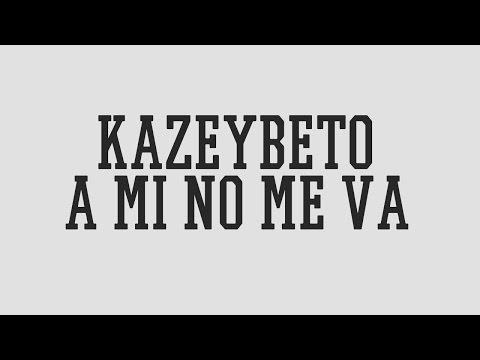 KAZE Y BETO - A MI NO ME VA  LETRA 