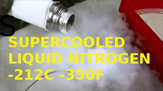 DIY SUPERCOOLING LIQUID NITROGEN DOWN TO -212C (-350F)