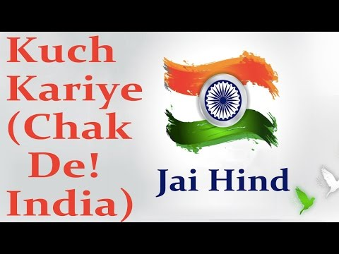 Kuch Kariye (Chak De India) || Patriotic Songs