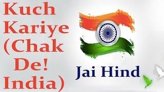 Kuch Kariye (Chak De India)    Patriotic Songs