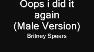 Britney Spears-Oops i did it again(Male version)