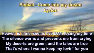 Pinball - Come Into My Dream - Lyrics
