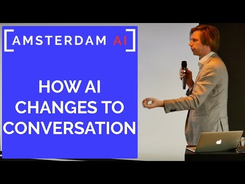Artificial Intelligence   How A.I. changes to conversation   Amsterdam AI #1