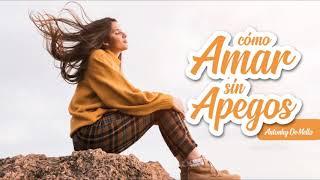 Cómo Amar sin Apegos - Por Antonhy De Mello