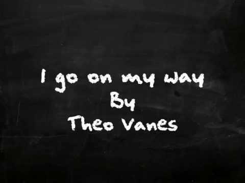 I go on my way - Theo vanes