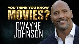 Dwayne Johnson - You Think You Know Movies?