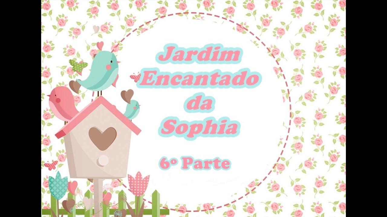 6° Parte - Preparativos Jardim Encantado da Sophia - Personalizados -  YouTube