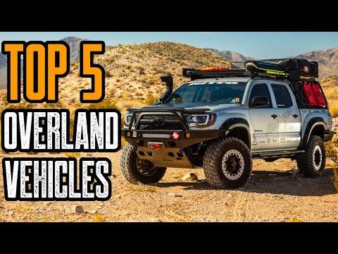 Top 5 Best Overland Vehicles (SUV's \u0026 Trucks)