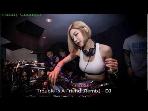 Trouble Is A Friend Remix-Nhạc Sàn Cực Mạnh-Vietsub Plus