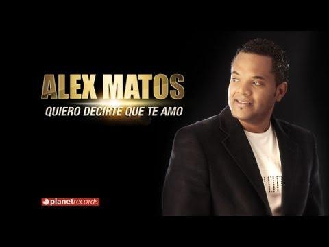 ALEX MATOS - Quiero Decirte Que Te Amo...