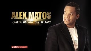 ALEX MATOS - Quiero Decirte Que Te Amo (Official Web Clip)