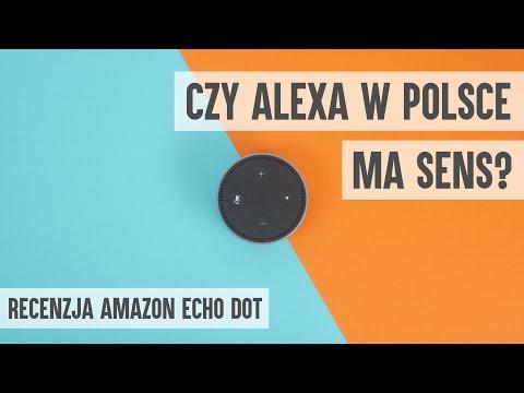 Amazon Echo Dot - Czy W Polsce Wirtualna Asystentka Alexa Ma Sens?
