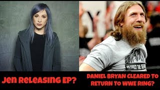 JEN LEDGER'S EP COMING OUT SOON? DANIEL BRYAN FINALLY CLEARED FOR IN RING RETURN!! | MattSkilletGuy.