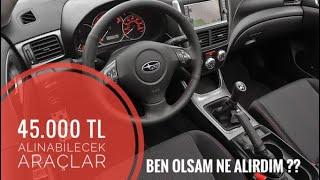45.000 TL ye Alınabilecek Araçlar | 2019 | Ben Olsam Ne Alırdım | Otomobil Günlüklerim