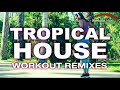 Workout Music Source // Tropical House Workout Remixes (124 BPM)