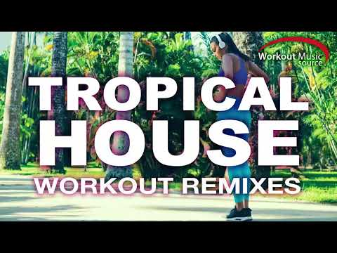 Workout Music Source // Tropical House Workout Remixes (124 BPM)