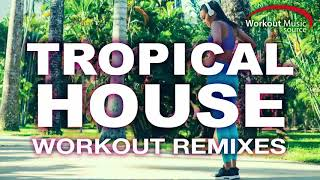Tropical House Workout Remixes // Workout Music 2018 // Best Fitness Music // WOMS