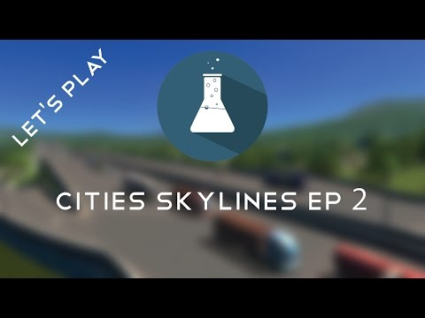 Let's Play Cities Skylines -- Ep 2 -- Highways to Cold Harbor
