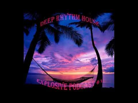 Deep Rhythm House EXPLOSIVE PODCAST #1