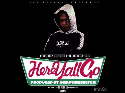 AMR DEE Huncho - Here Yall Go