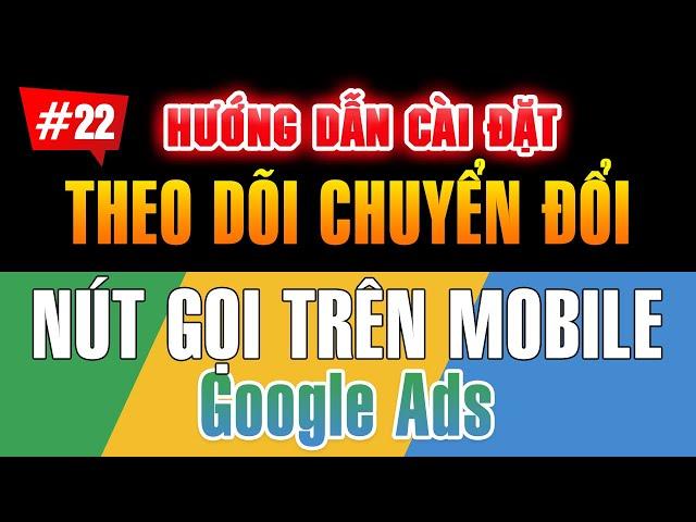 [Tùng Lê Ads] Cài đặt theo dõi chuyển đổi cuộc gọi trên mobile | Quảng cáo Google Ads #22