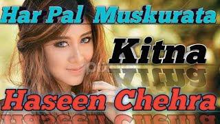 Har Pal muskurata kitna haseen chehra; song for lover.