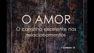 O Amor: O Caminho Excelente nos Relacionamentos