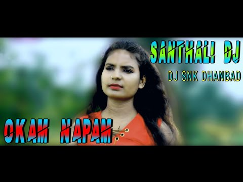 Okam Napam    New Santali Dj song    Dj SNK DHANBAD