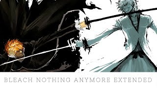 Bleach Nothing Anymore Extended