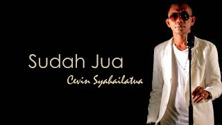 SUDAH JUA -CEVIN SYAHAILATUA ( AUDIO)