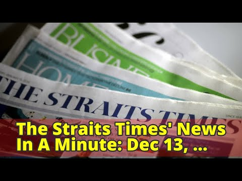 The Straits Times' News In A Minute: Dec 13, 2017