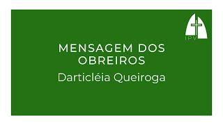 Mensagem dos obreiros - Darticléia Queiroga