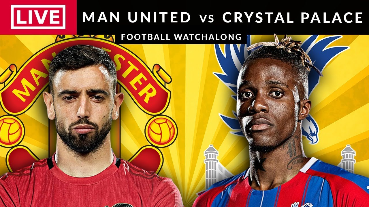 MANCHESTER UNITED vs CRYSTAL PALACE - LIVE STREAMING - FULL Match - Premier League - Football