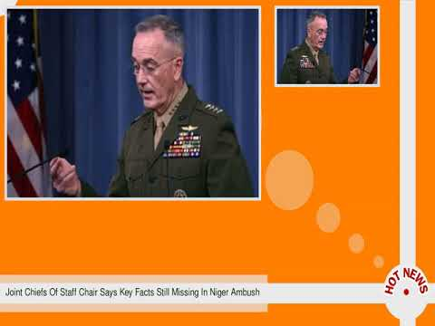 Joint Chiefs Of Staff Chair Says Key Facts Still Missing In Niger Ambush