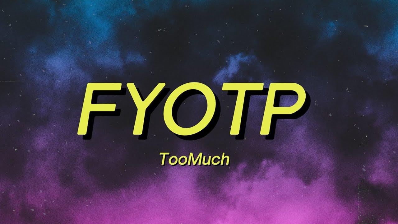 TooMuch - FYOTP (Lyrics) let me f*ck you off this mf perc TikTok Song
