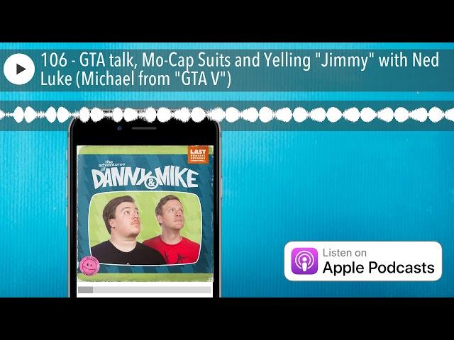 106 - GTA talk, Mo-Cap Suits and Yelling