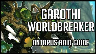 GAROTHI WORLDBREAKER - Normal / Heroic Antorus Raid Guide | WoW Legion