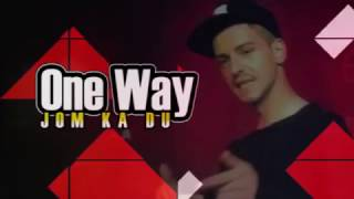 One Way - Jom ka du (Official Video Lyric HD)