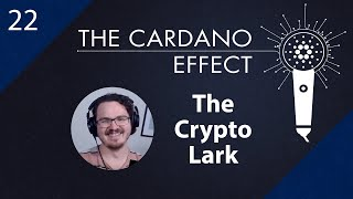 Content Creation, Cardano, and more with The Crypto Lark | TCE 22
