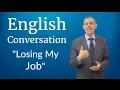 English Conversation: Losing My Job