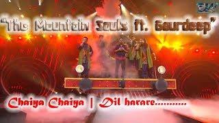 Chaiya Chaiya Dil Harare The Mountain Souls Ft Gaurdeep Ft Shukhwinder Singh