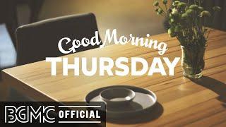 THURSDAY MORNING JAZZ: Happy Jazz & Bossa Nova for Wake Up, Breakfast